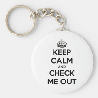 Keep Calm & Check Me Out Keychain