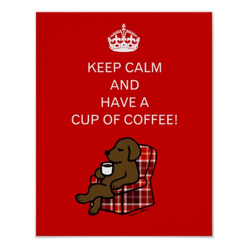 Keep Calm Chocolate Labrador Poster