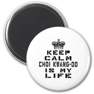 Keep Calm Choi kwong do Is My Life Fridge Magnet
