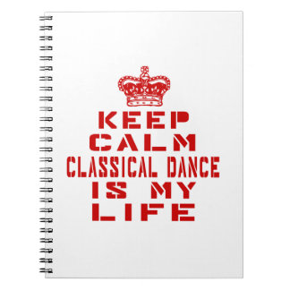 Keep calm Classical Dance is my life Spiral Note Book