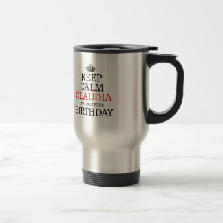 Keep calm Claudia its only your birthday Travel Mug