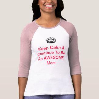 Keep Calm & Continue To Be An AWESOME Mom! Tee Shirt