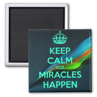 KEEP CALM COZ MIRACLES HAPPEN MAGNET