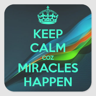 KEEP CALM COZ MIRACLES HAPPEN SQUARE STICKER