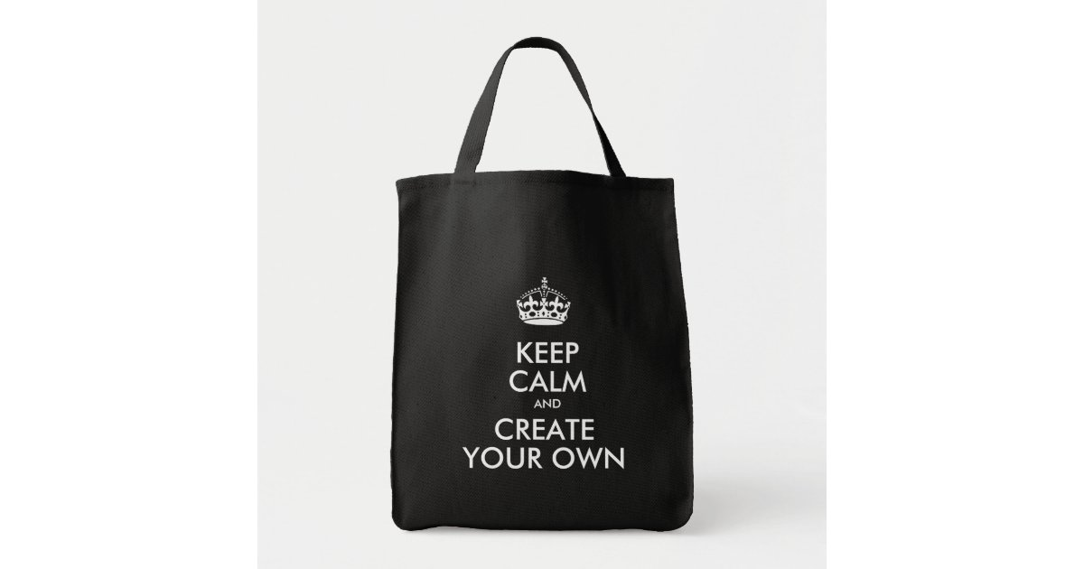 Keep Calm Create Your Own Tote Bag Zazzle