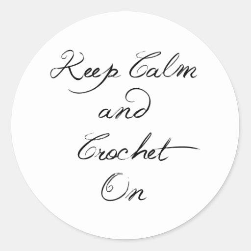 Keep Calm Crochet On Classic Round Sticker