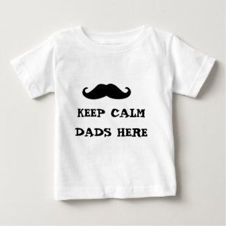 keep Calm Dads Here Baby T-Shirt