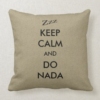 Keep Calm Do Nada Zzz on any Color