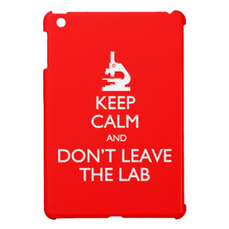 Keep Calm Don't Leave the Lab iPad mini Case