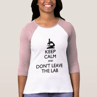 Keep Calm Don't Leave the Lab T-shirt