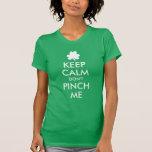 Keep Calm Don't Pinch Me Shirts