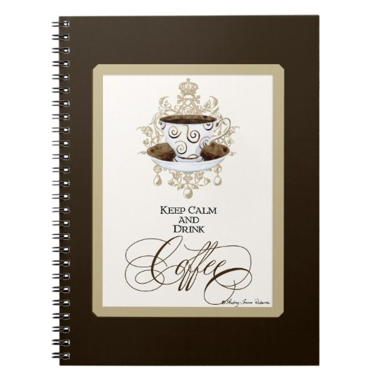 Keep Calm & Drink Coffee - Fashion Trendy Chic Art Notebook