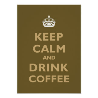 Keep Calm & Drink Coffee Poster