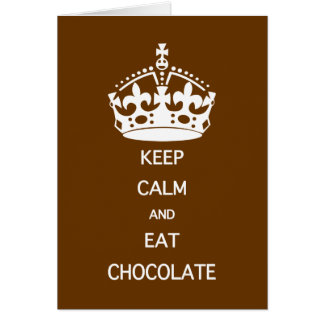 KEEP CALM  EAT  CHOCOLATE CARD