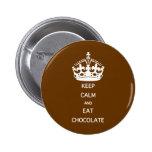 KEEP CALM  EAT  CHOCOLATE PINBACK BUTTON