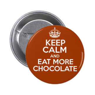 Keep Calm & Eat More Chocolate Pinback Button
