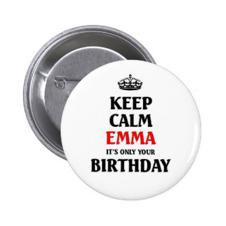Keep calm Emma it's only your birthday Pinback Button