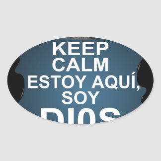KEEP CALM ESTOY AQUI SOY DIOS CUSTOMIZABLE OVAL STICKERS