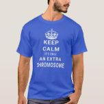 Keep Calm Extra Chromosome Downs Syndrome T-Shirt