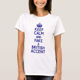keep calm fake british accent T-Shirt