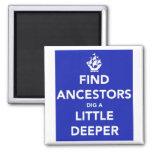 Keep Calm ~ Find Ancestors - Dig a Little Deeper Magnets