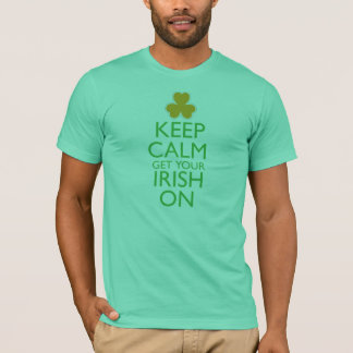 Keep Calm Get Your Irish On T-Shirt