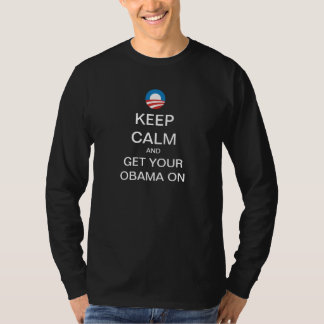 Keep Calm Get Your OBAMA On Long Sleeve T-Shirt