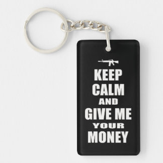 Keep Calm & Give Me Your Money Keychain