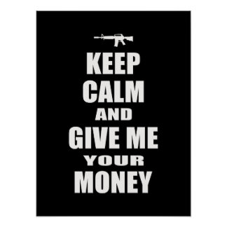 Keep Calm & Give Me Your Money Poster