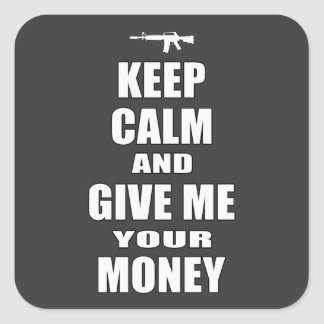 Keep Calm & Give Me Your Money Square Sticker