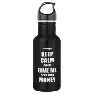 Keep Calm & Give Me Your Money Stainless Steel Water Bottle