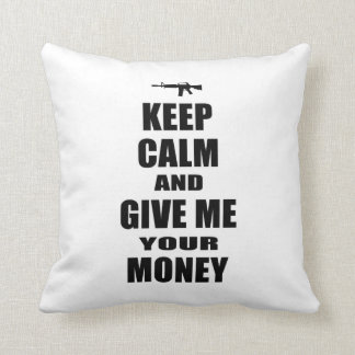 Keep Calm & Give Me Your Money Throw Pillow