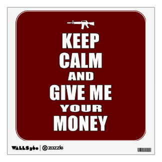 Keep Calm & Give Me Your Money Wall Decal