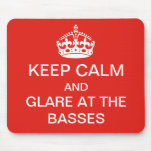 Keep calm - glare at the basses mousepad