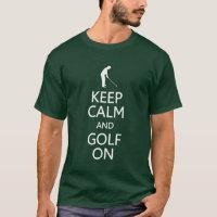 Keep Calm & Golf On shirt - choose style, color