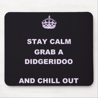 KEEP CALM GRAB A DIDGERIDOO AND CHILL OUT MOUSEPAD