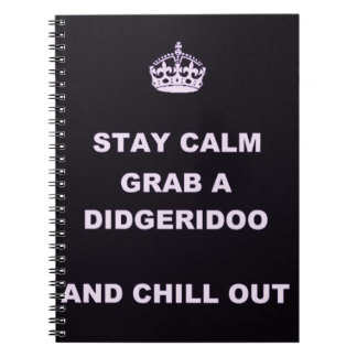 KEEP CALM GRAB A DIDGERIDOO AND CHILL OUT NOTEBOOK