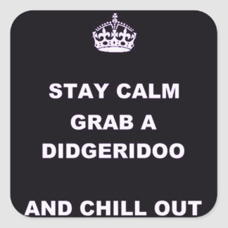KEEP CALM GRAB A DIDGERIDOO AND CHILL OUT SQUARE STICKER