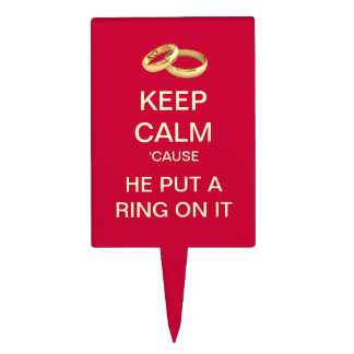 Keep Calm He Put A Ring On It Cake Topper