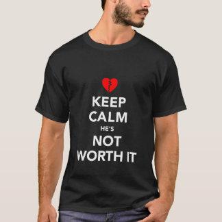 Keep Calm He's Not Worth It T-Shirt
