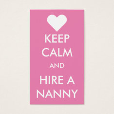 Keep Calm & Hire A Nanny Business Card at Zazzle