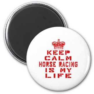 Keep calm Horse Racing is my life Magnet