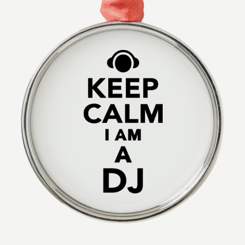 Keep calm I am a DJ Metal Ornament
