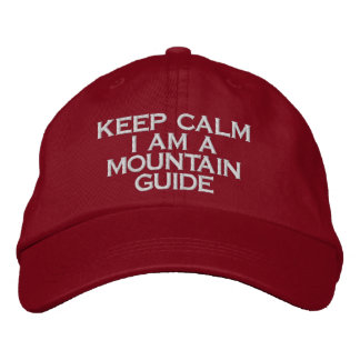 keep calm I am  mountain guide hat Embroidered Hats