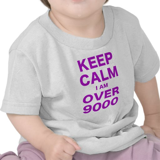 Keep Calm I am Over 9000 Shirts