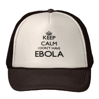 Keep calm I don't have EBOLA Trucker Hat