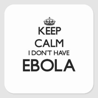 Keep calm I don't have EBOLA Square Sticker