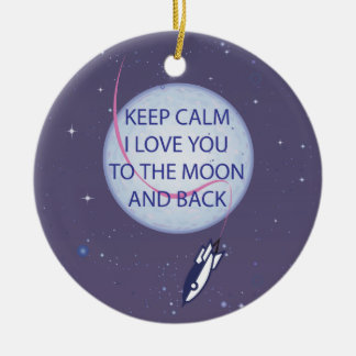 Keep Calm I Love You to the Moon and Back Ornament