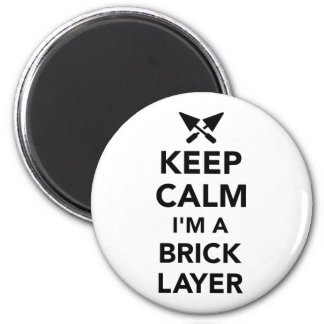 Keep calm I'm a brick layer Magnet