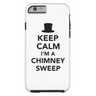 Keep calm I'm a chimney sweep Tough iPhone 6 Case